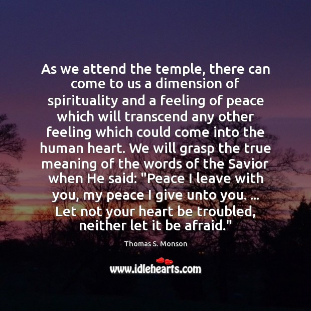 As we attend the temple, there can come to us a dimension Thomas S. Monson Picture Quote