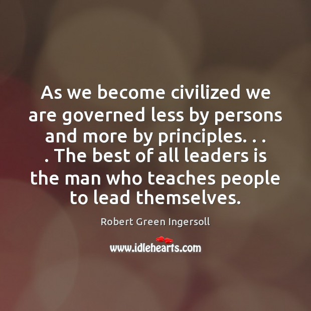 As we become civilized we are governed less by persons and more Image