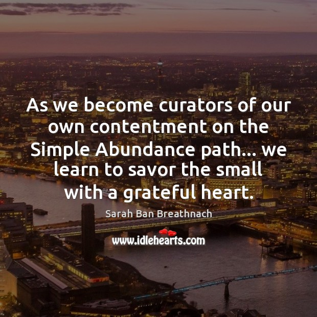 As we become curators of our own contentment on the Simple Abundance Sarah Ban Breathnach Picture Quote