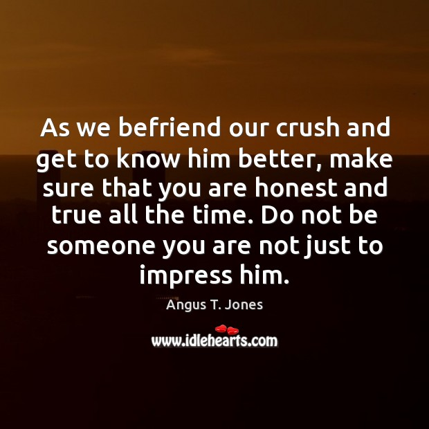 Image, As we befriend our crush and get to know him better, make