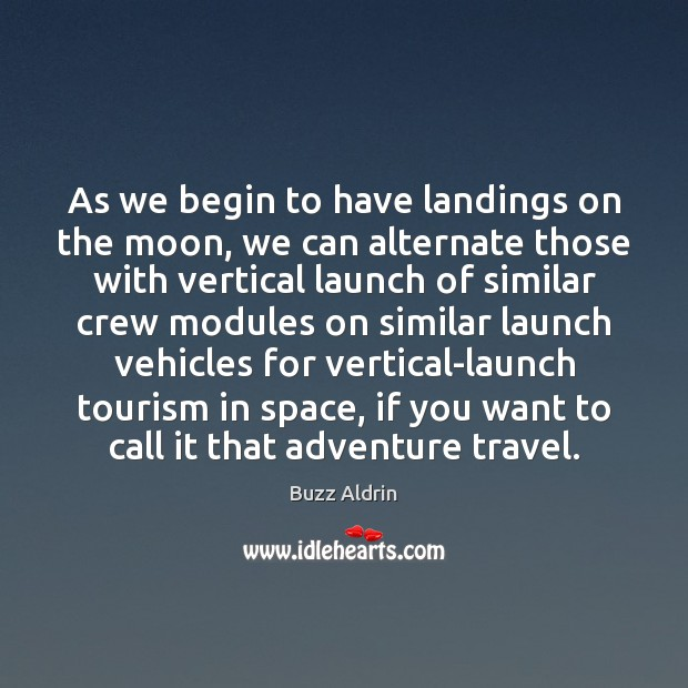 As we begin to have landings on the moon, we can alternate Buzz Aldrin Picture Quote