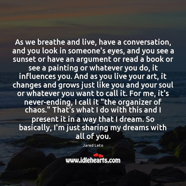As we breathe and live, have a conversation, and you look in Jared Leto Picture Quote