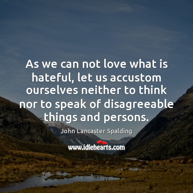 Image, As we can not love what is hateful, let us accustom ourselves