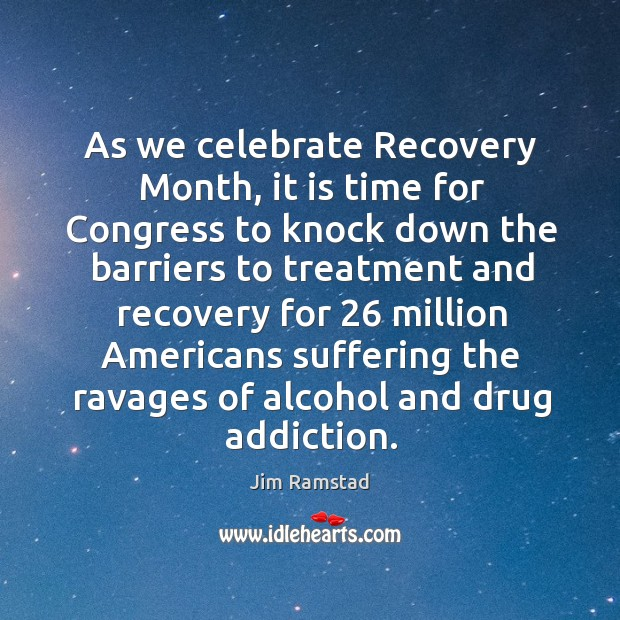 As we celebrate recovery month, it is time for congress to knock down the barriers to Jim Ramstad Picture Quote