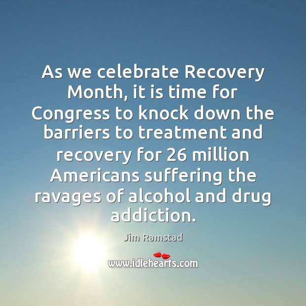 As we celebrate Recovery Month, it is time for Congress to knock Jim Ramstad Picture Quote
