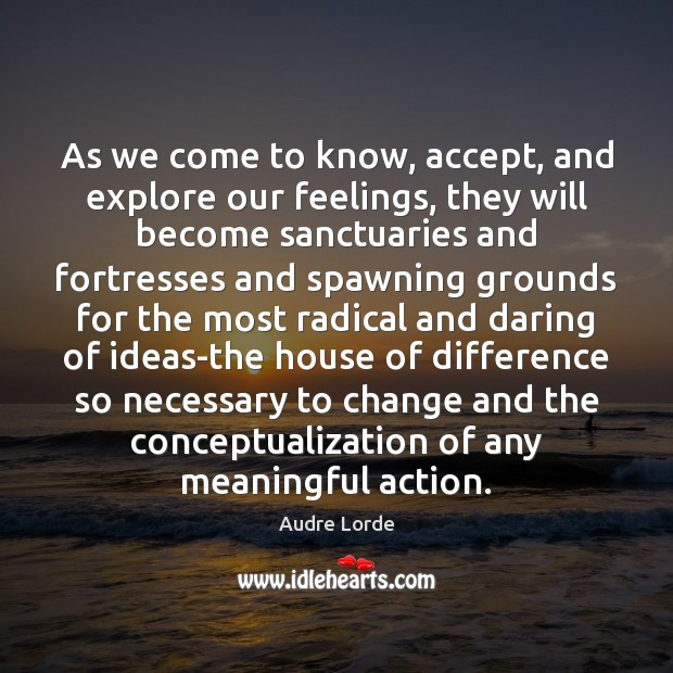 As we come to know, accept, and explore our feelings, they will Audre Lorde Picture Quote