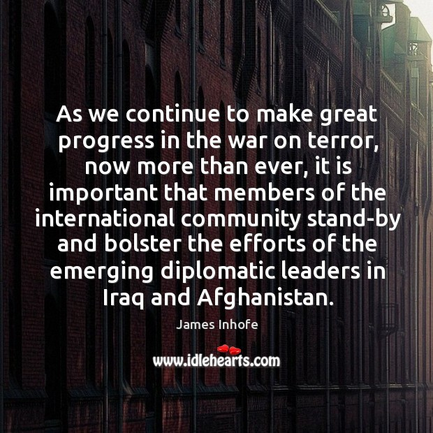 Image, As we continue to make great progress in the war on terror, now more than ever
