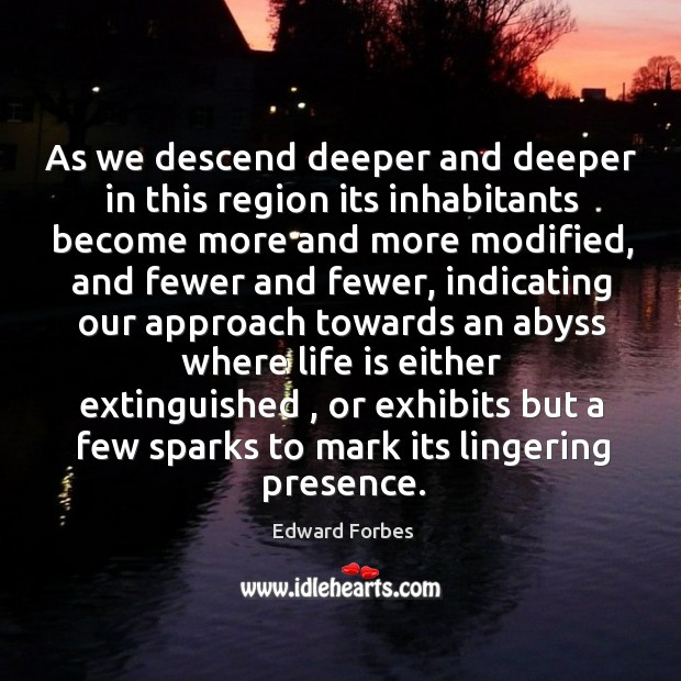 As we descend deeper and deeper in this region its inhabitants become more and more modified Image