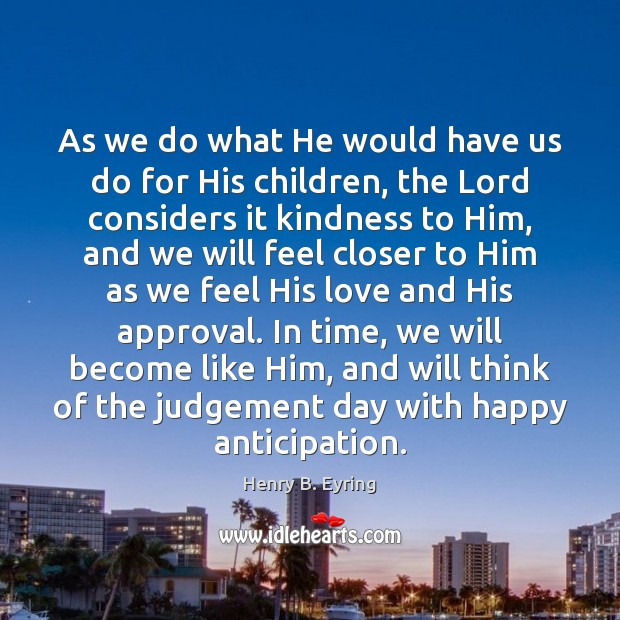 As we do what He would have us do for His children, Approval Quotes Image