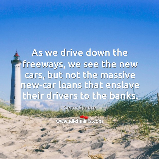 As we drive down the freeways, we see the new cars, but Gerry Spence Picture Quote