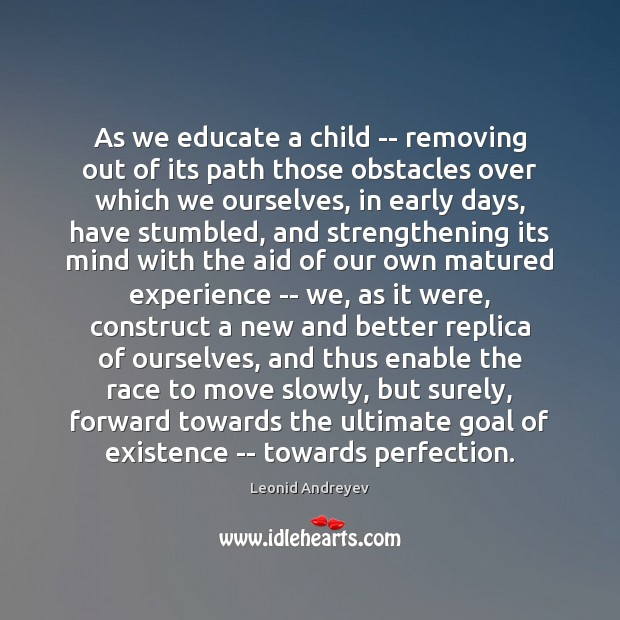 As we educate a child — removing out of its path those Leonid Andreyev Picture Quote
