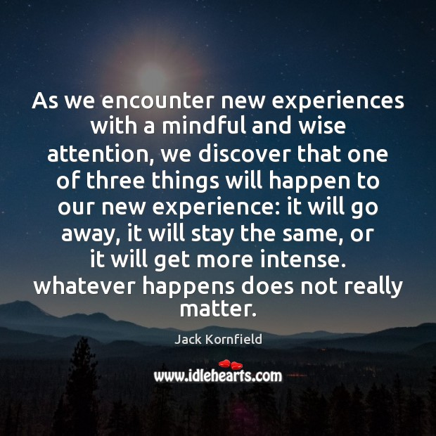 Image, As we encounter new experiences with a mindful and wise attention, we