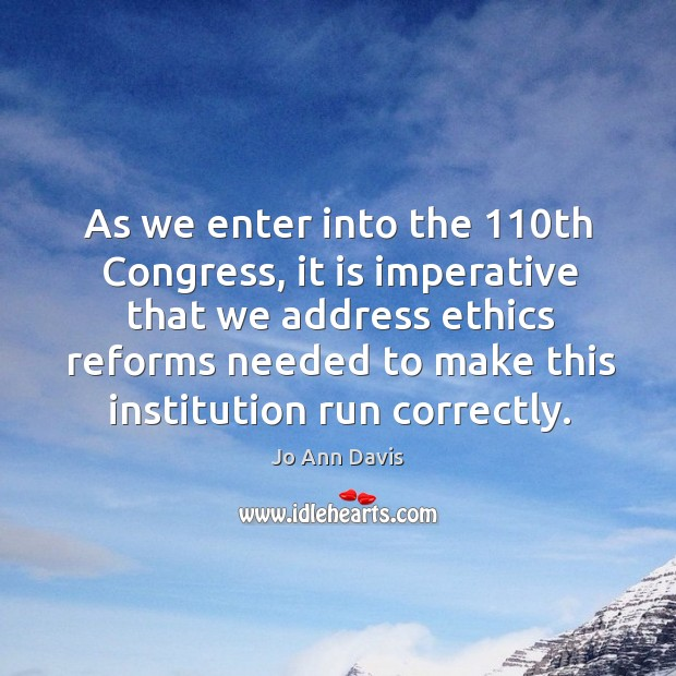 As we enter into the 110th congress, it is imperative that we address ethics reforms Image