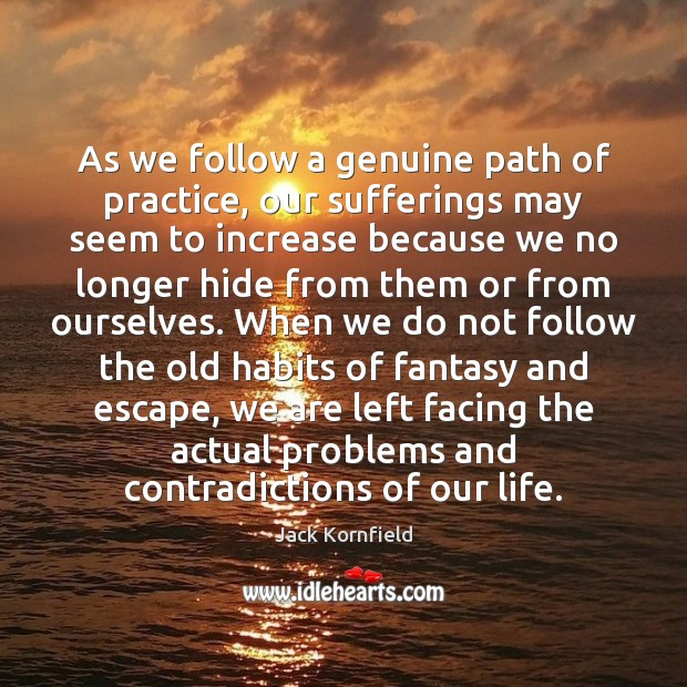 As we follow a genuine path of practice, our sufferings may seem Jack Kornfield Picture Quote