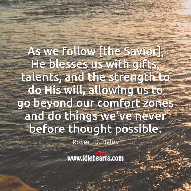 As we follow [the Savior], He blesses us with gifts, talents, and Image