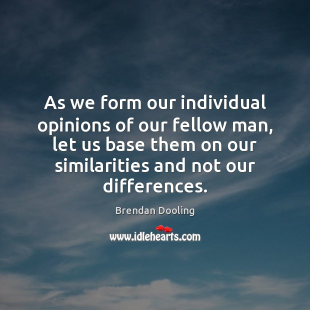 As we form our individual opinions of our fellow man, let us Image
