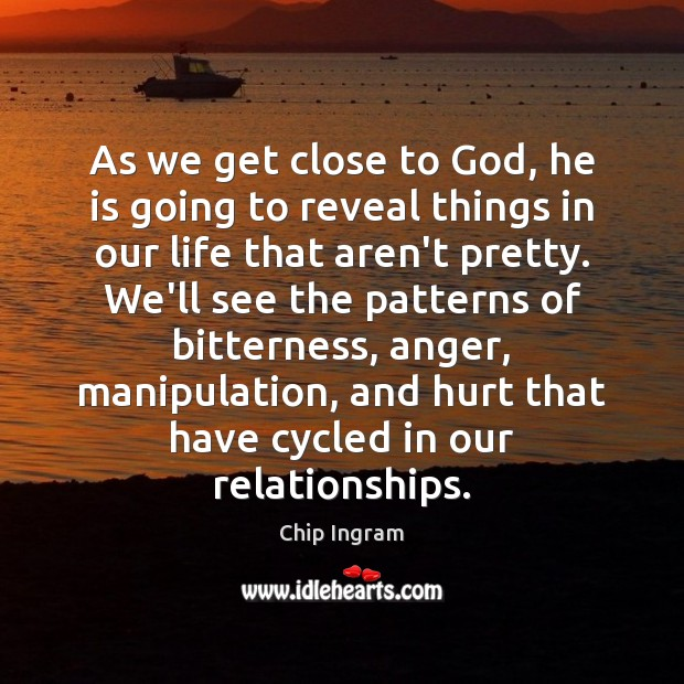As we get close to God, he is going to reveal things Chip Ingram Picture Quote