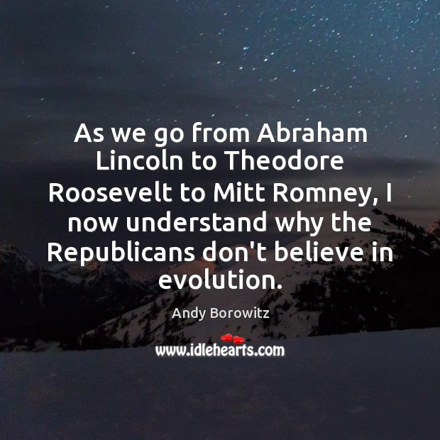 As we go from Abraham Lincoln to Theodore Roosevelt to Mitt Romney, Image