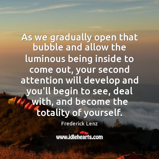 As we gradually open that bubble and allow the luminous being inside Image