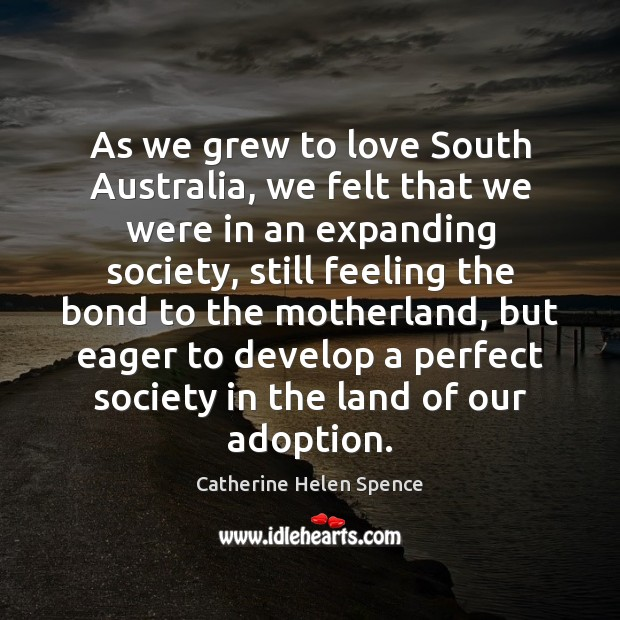 As we grew to love South Australia, we felt that we were Catherine Helen Spence Picture Quote