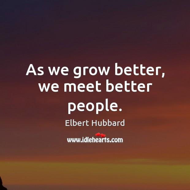 As we grow better, we meet better people. Image