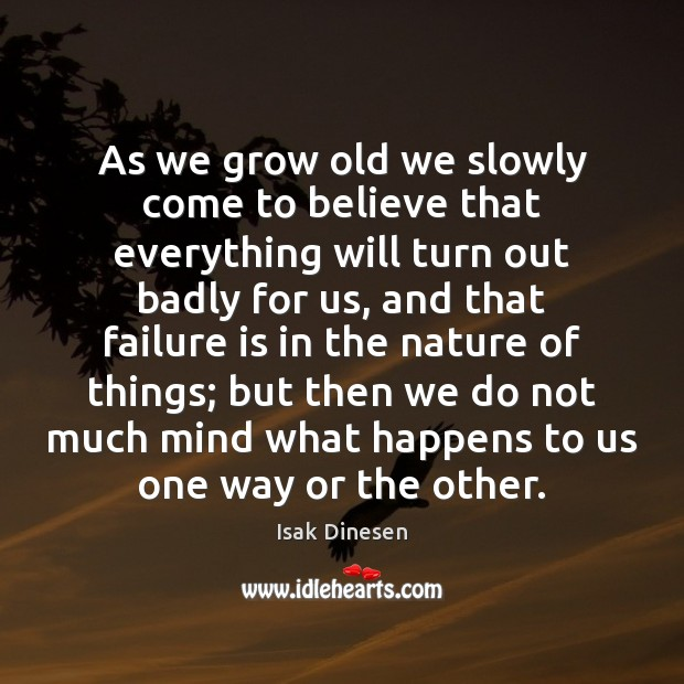Image, As we grow old we slowly come to believe that everything will