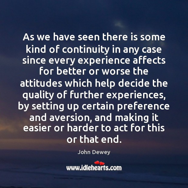 As we have seen there is some kind of continuity in any John Dewey Picture Quote