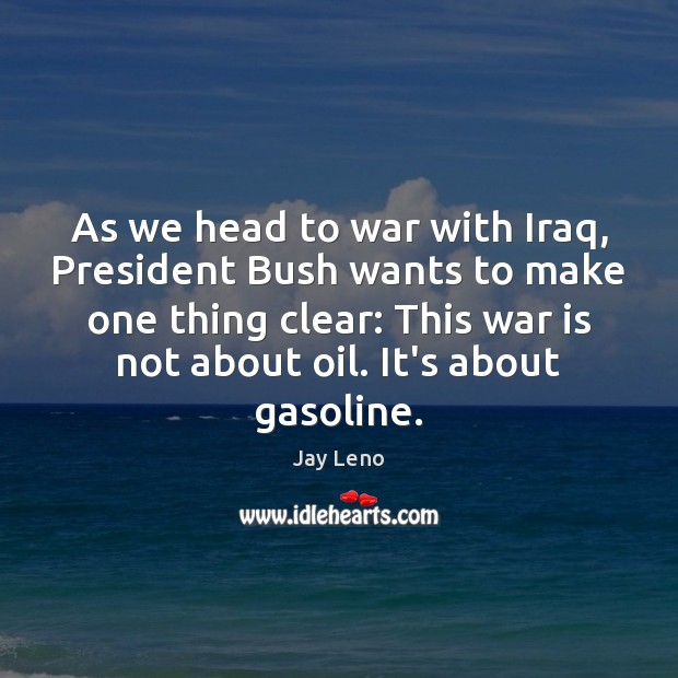 As we head to war with Iraq, President Bush wants to make War Quotes Image