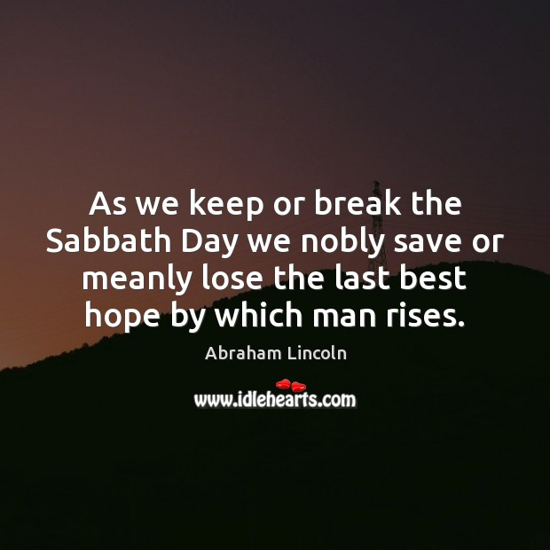 Image, As we keep or break the Sabbath Day we nobly save or