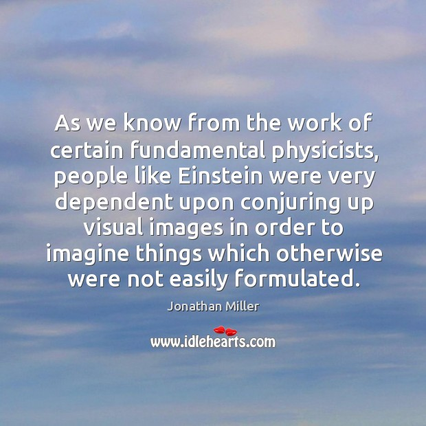 As we know from the work of certain fundamental physicists, people like einstein were very dependent Image