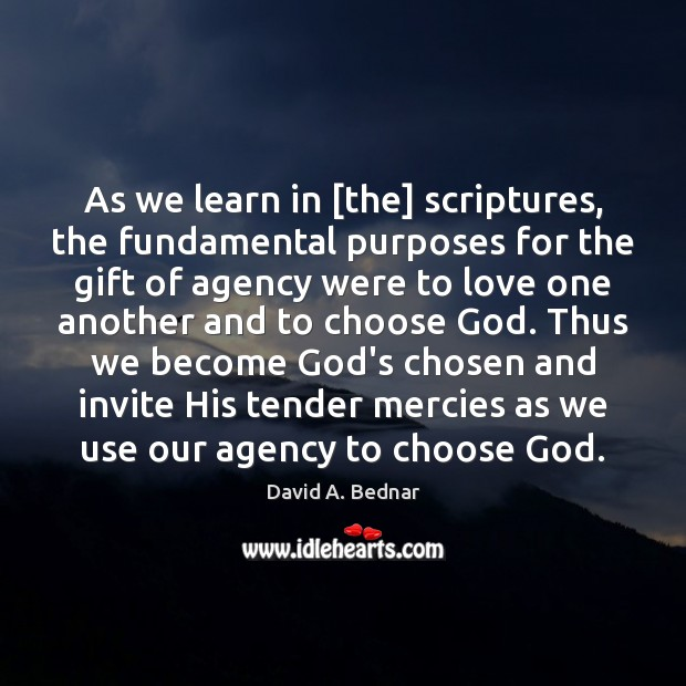 As we learn in [the] scriptures, the fundamental purposes for the gift David A. Bednar Picture Quote