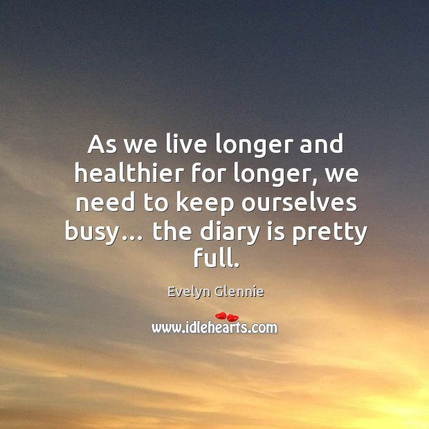 Image, As we live longer and healthier for longer, we need to keep ourselves busy… the diary is pretty full.