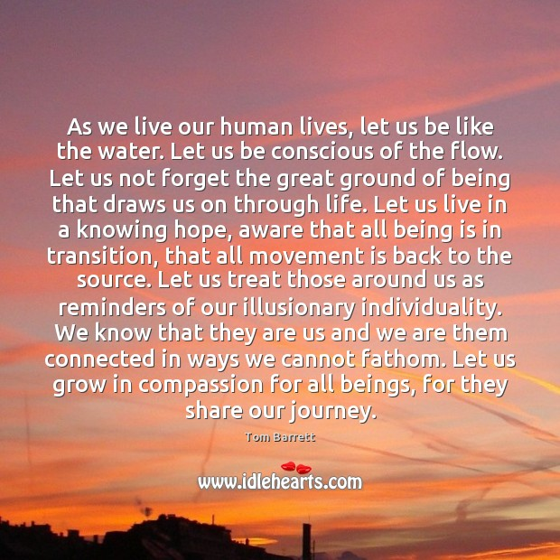 As we live our human lives, let us be like the water. Image