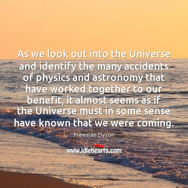As we look out into the Universe and identify the many accidents Freeman Dyson Picture Quote