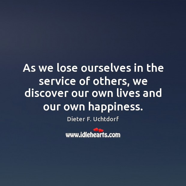 As we lose ourselves in the service of others, we discover our Dieter F. Uchtdorf Picture Quote