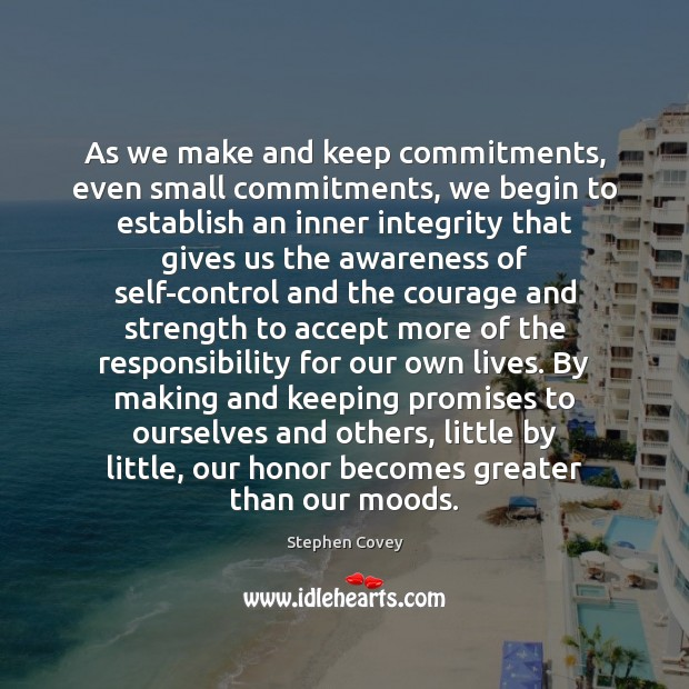 As we make and keep commitments, even small commitments, we begin to Stephen Covey Picture Quote