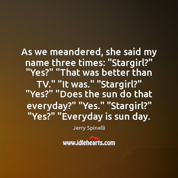 "As we meandered, she said my name three times: ""Stargirl?"" ""Yes?"" ""That Image"