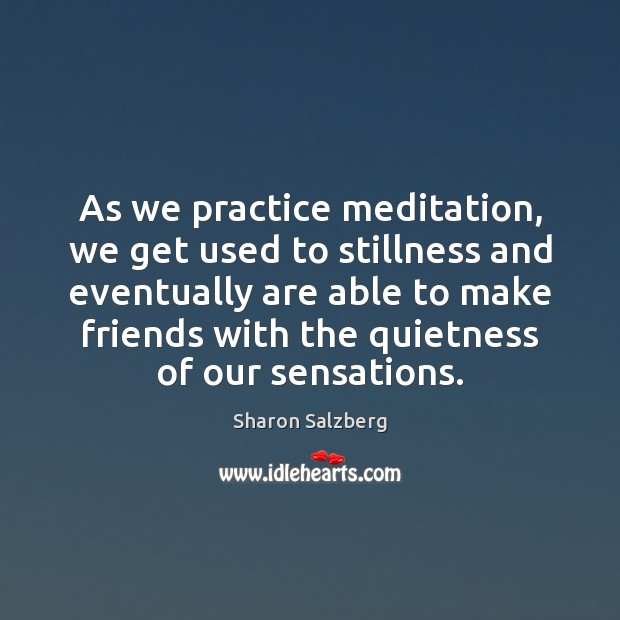 Image, As we practice meditation, we get used to stillness and eventually are