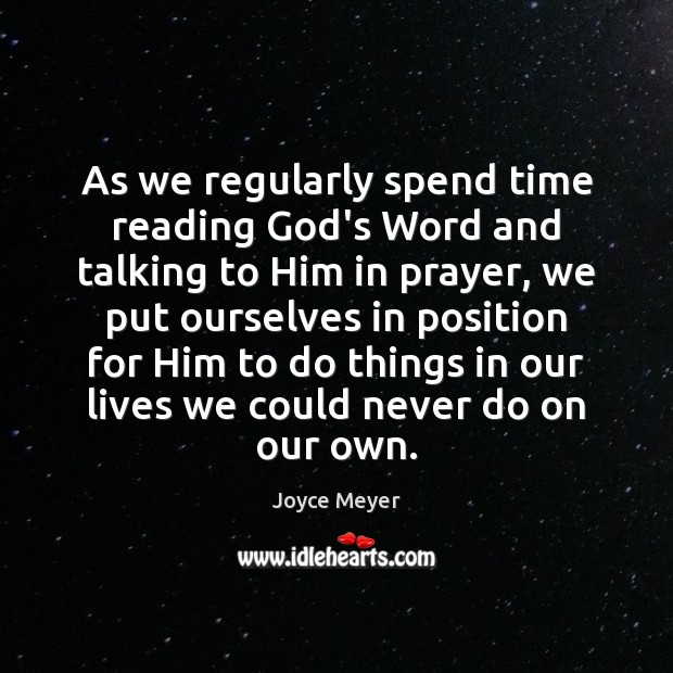 As we regularly spend time reading God's Word and talking to Him Joyce Meyer Picture Quote