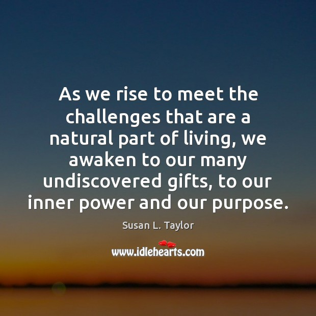 Image, As we rise to meet the challenges that are a natural part