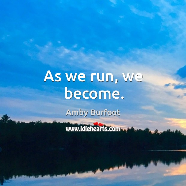 As we run, we become. Image