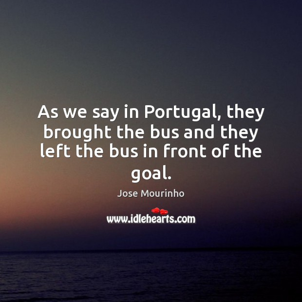 As we say in Portugal, they brought the bus and they left the bus in front of the goal. Image