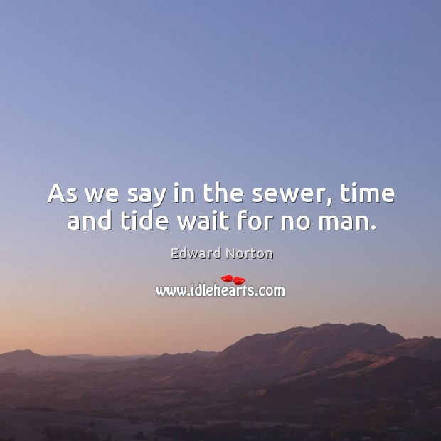 Image, As we say in the sewer, time and tide wait for no man.