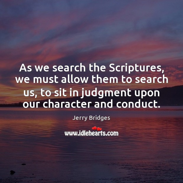 As we search the Scriptures, we must allow them to search us, Jerry Bridges Picture Quote