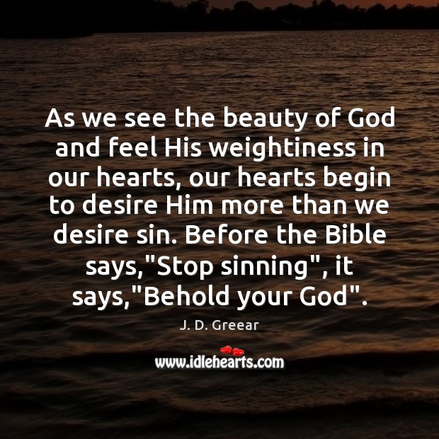 As we see the beauty of God and feel His weightiness in J. D. Greear Picture Quote