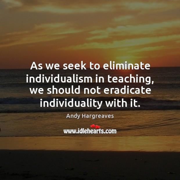 As we seek to eliminate individualism in teaching, we should not eradicate Image