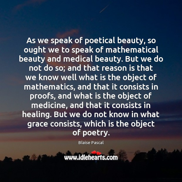 As we speak of poetical beauty, so ought we to speak of Medical Quotes Image