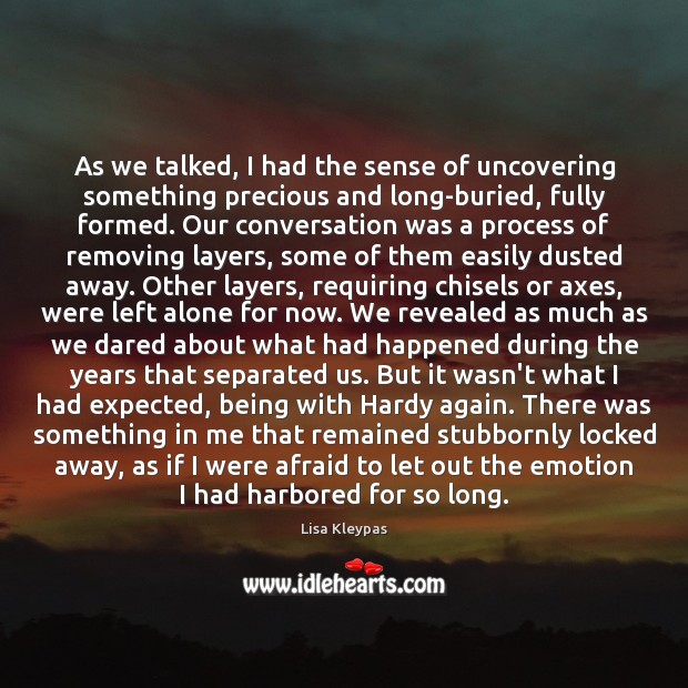 As we talked, I had the sense of uncovering something precious and Image