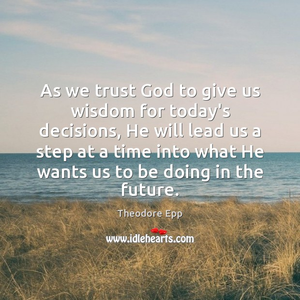 As we trust God to give us wisdom for today's decisions, He Image