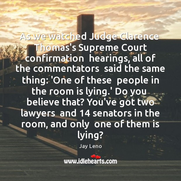 As we watched Judge Clarence  Thomas's Supreme Court confirmation  hearings, all of Image